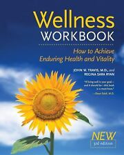 The Wellness Workbook, 3rd Ed : How to Achieve Enduring Health and Vitality...