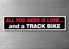 All you need is a Track Bike sticker 7 year water & fade proof vinyl car