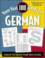 Your First 100 Words in German : German for Total Beginners Through Puzzles and