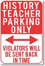 History Teacher Parking Only - Violators Will Be Sent Back.. - NEW School POSTER