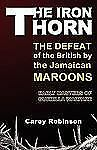 The Iron Torn : The Defeat of the British by the Jamaican Maroons by Carey...
