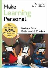 Make Learning Personal : The What, Who, WOW, Where, and Why by Barbara A....