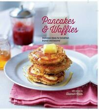 Pancakes and Waffles : Delicious Ideas for Breakfast, Brunch and Beyond by...