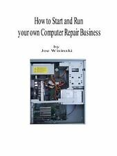 How to start and run your own computer repair Business by Joe A. Wisinski...
