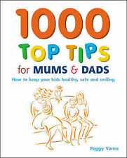 1000 Top Tips for Mums and Dads: How to Keep Your Kids Healthy, Safe and Smiling
