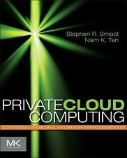 Private Cloud Computing: Consolidation, Virtualization, and Service-Oriented In