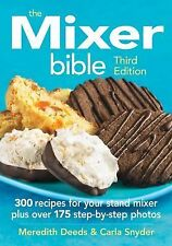 The Mixer Bible : 300 Recipes for Your Stand Mixer Plus 175 Step-By-Step...