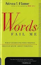Words Fail Me : What Everyone Who Writes Should Know about Writing by...