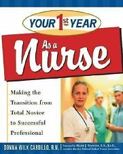 Your First Year As a Nurse: Making the Transition from Total Novice to Successf
