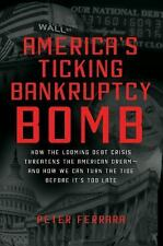 America's Ticking Bankruptcy Bomb: How the Looming Debt Crisis Threatens the Ame