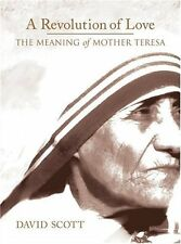 A Revolution of Love: The Meaning of Mother Teresa by David Scott (Hardback,...