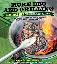 More BBQ and Grilling for the Big Green Egg and Other Kamado-Style Cookers: An I