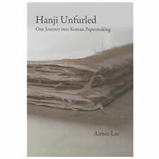 Hanji Unfurled : : One Journey into Korean Papermaking by Aimee Lee (2012,...