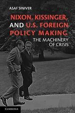 Nixon, Kissinger, and U. S. Foreign Policy Making : The Machinery of Crisis...