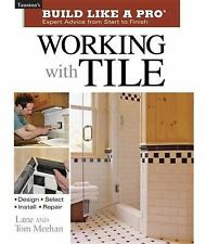 Taunton's Build Like a Pro: Working with Tile by Lane Meehan and Tom Meehan...