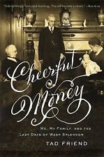 Cheerful Money: Me, My Family, and the Last Days of Wasp Splendor Friend, Tad H