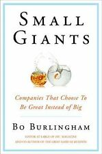 Small Giants: Companies That Choose to Be Great Instead of Big by Burlingham, B