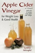 Apple Cider Vinegar : For Weight Loss and Good Health by Cynthia Holzapfel...