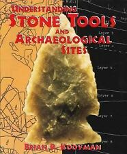 Understanding Stone Tools and Archaeological Sites by Brian P. Kooyman (2000,...