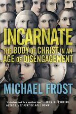 Incarnate: The Body of Christ in an Age of Disengagement by Frost, Michael