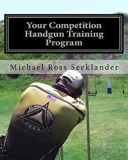 Your Competition Handgun Training Program : A Complete Training Program...