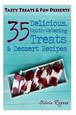 Tasty Treats & Fun Desserts 35 Delicious Mouth-Watering Treats & Dessert Recipes