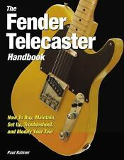 The Fender Telecaster Handbook: How To Buy, Maintain, Set Up, Troubleshoot, and