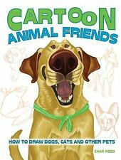 Cartoon Animal Friends: How to Draw Dogs, Cats and Other Pets, Reed, Char