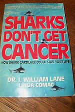 Sharks Don't Get Cancer : How Shark Cartilage Could Save Your Life by: Lane