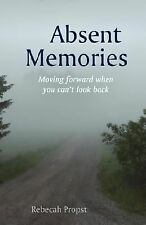 Absent Memories: Moving Forward When You Can't Look Back, Rebecah Propst, Good B