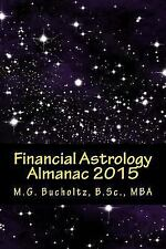 Financial Astrology Almanac 2015 by M. G. Bucholtz (2014, Paperback)