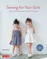 Sewing for Your Girls : Easy Instructions for Dresses, Smocks and Frocks by...