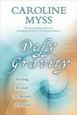 Defy Gravity : Healing Beyond the Bounds of Reason by Caroline Myss (2011,...