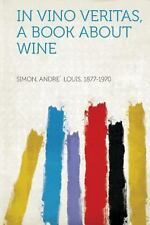 In Vino Veritas, a Book about Wine (2013, Paperback)