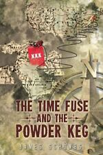 The Time Fuse and the Powder Keg by James Schombs (2013, Paperback)