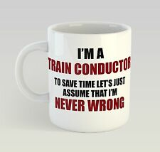 Never Wrong Train Conductor Mug Funny Birthday Novelty Gift