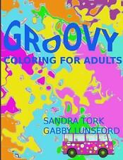 Groovy : Coloring for Adults by Sandra Tork (2015, Paperback, Large Type)