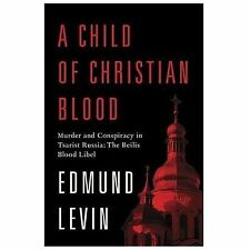 A Child of Christian Blood: Murder and Conspiracy in Tsarist Russia: The Beilis