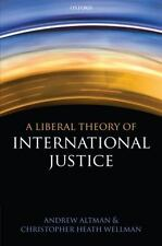 A Liberal Theory of International Justice by Andrew Altman and Christopher...
