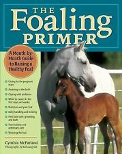 The Foaling Primer: A Month-by-Month Guide to Raising a Healthy Foal, McFarland,