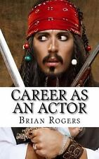 Career As an Actor : What They Do, How to Become One, and What the Future...