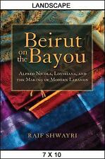 Beirut on the Bayou: Alfred Nicola, Louisiana, and the Making of Modern Lebanon,