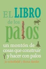 El Libro de Los Palos : Un Montón de Cosas Que Construir y Hacer con Palos by...