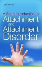 A Short Introduction to Attachment and Attachment Disorder by Colby Pearce...