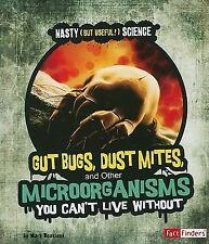 Gut Bugs, Dust Mites, and Other Microorganisms You Cant Live Without (Fact Finde