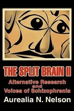 The Split Brain II : Alternative Research and Voices of Schizophrenia by...