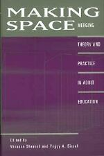 Making Space: Merging Theory and Practice in Adult Education-ExLibrary