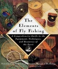The Elements of Fly Fishing : A Comprehensive Guide to the Equipment,...