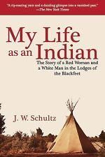 My Life as an Indian: The Story of a Red Woman and a White Man in the Lodges of