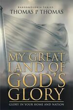 My Great Land of God's Glory : Glory in Your Home and Nation by Thomas P....